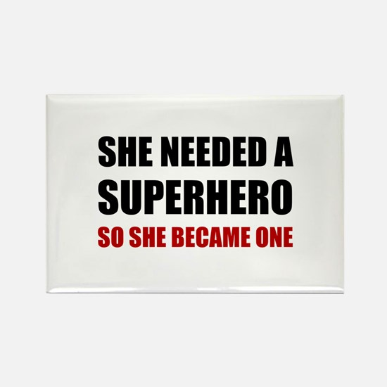 She Needed Superhero Became One Magnets