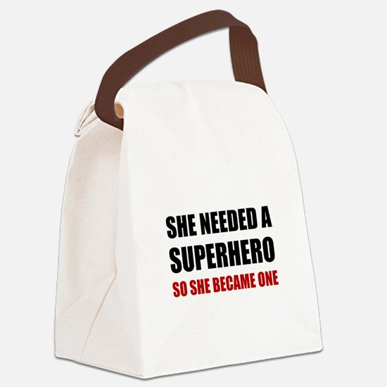 She Needed Superhero Became One Canvas Lunch Bag