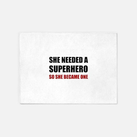 She Needed Superhero Became One 5'x7'Area Rug