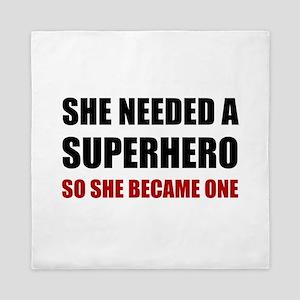 She Needed Superhero Became One Queen Duvet