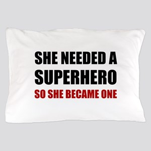 She Needed Superhero Became One Pillow Case