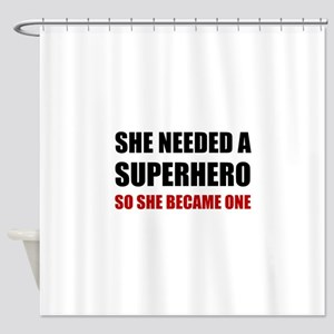She Needed Superhero Became One Shower Curtain