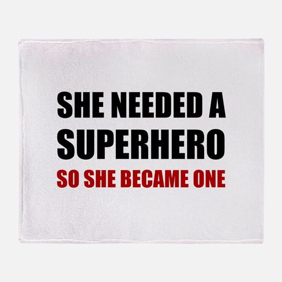 She Needed Superhero Became One Throw Blanket