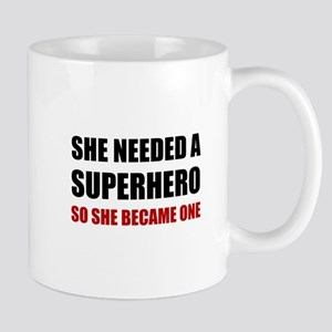 She Needed Superhero Became One Mugs