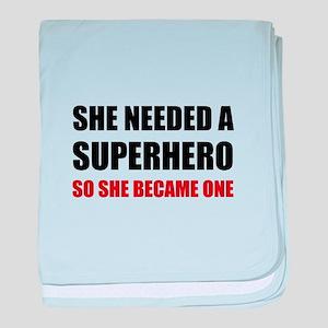 She Needed Superhero Became One baby blanket