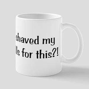 I SHAVED FOR THIS? Mug