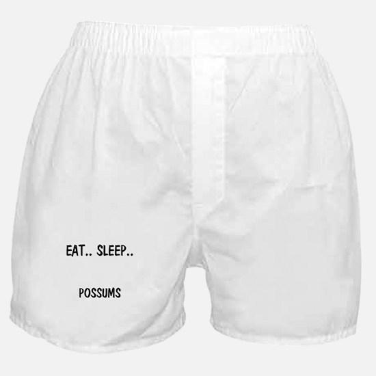 Eat ... Sleep ... POSSUMS Boxer Shorts