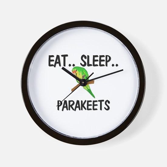 Eat ... Sleep ... PARAKEETS Wall Clock