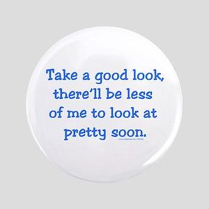 "Take a Good Look 3.5"" Button"