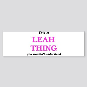 It's a Leah thing, you wouldn&# Bumper Sticker