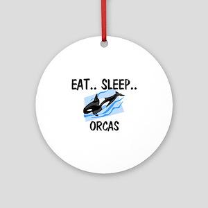 Eat ... Sleep ... ORCAS Ornament (Round)