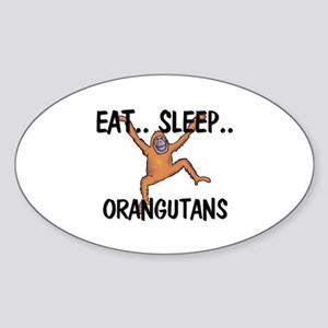 Eat ... Sleep ... ORANGUTANS Oval Sticker