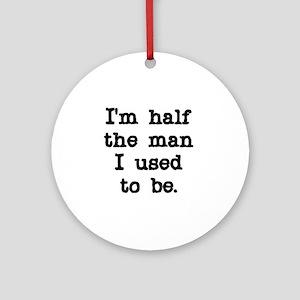 Half the Man Ornament (Round)