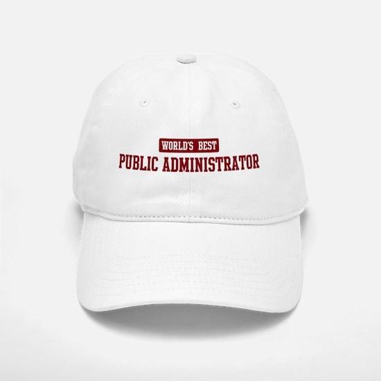 Worlds best Public Administra Baseball Baseball Cap