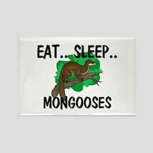 Eat ... Sleep ... MONGOOSES Rectangle Magnet