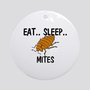Eat ... Sleep ... MITES Ornament (Round)