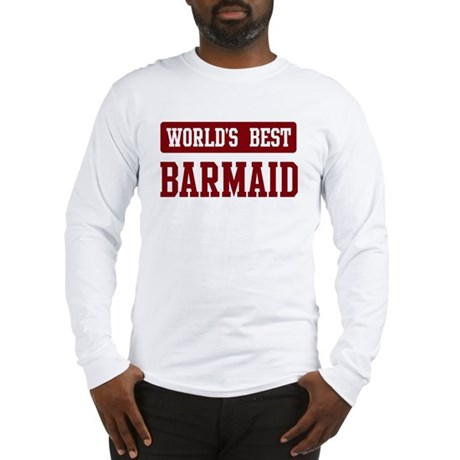 Worlds best Barmaid Long Sleeve T-Shirt