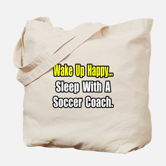 """""""..Sleep w/ Soccer Coach"""" Tote Bag"""