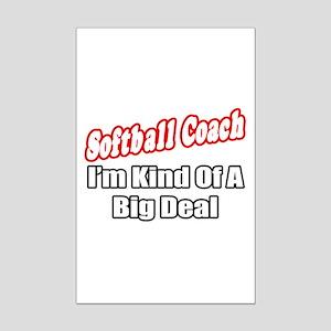 """Softball Coach..Big Deal"" Mini Poster Print"