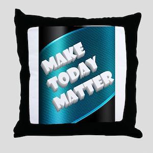 MAKE TODAY MATTER Throw Pillow