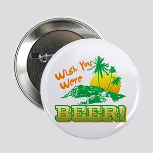 """Wish You Were Beer 2.25"""" Button"""
