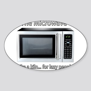 Microwave = Kiln Oval Sticker