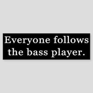 Everyone Follows the Bass Player Bumper Sticker
