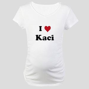 I love Kaci Maternity T-Shirt