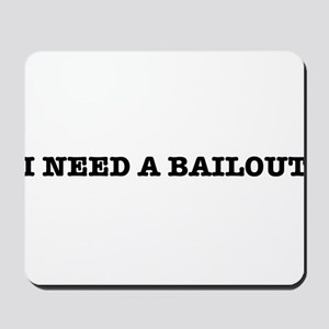 I Need A Bailout Mousepad