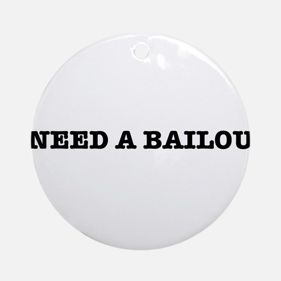 I Need A Bailout Ornament (Round)