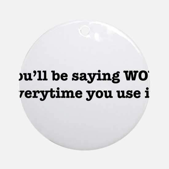 You'll Be Saying WOW Everytime You Use It! Ornamen