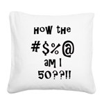 how the F am I 50? Square Canvas Pillow