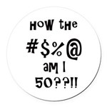 How The F Am I 50? Round Car Magnet