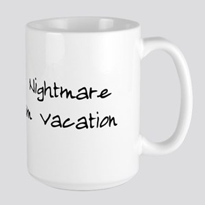 Your Nightmare My Vacation Large Mug