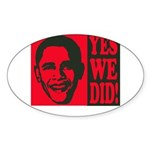 Yes We Did! Oval Sticker