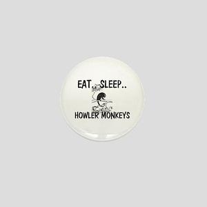 Eat ... Sleep ... HOWLER MONKEYS Mini Button