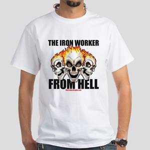 Iron Worker From Hell White T-Shirt