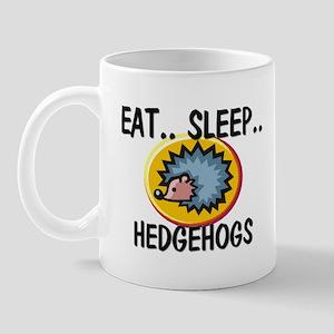 Eat ... Sleep ... HEDGEHOGS Mug