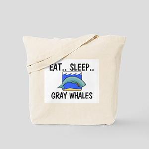 Eat ... Sleep ... GRAY WHALES Tote Bag