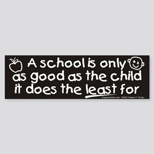 A school is only as good Bumper Sticker