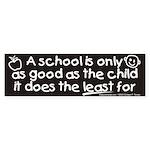 A school is only as good Bumper Sticker