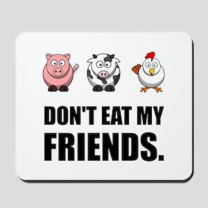 Don't Eat My Friends Mousepad
