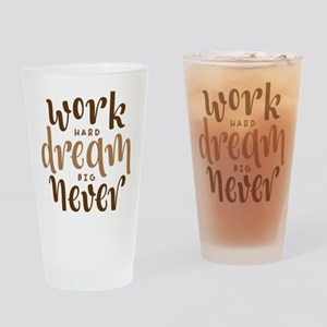 work hard dream big never give up Drinking Glass