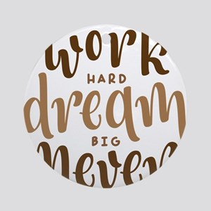 work hard dream big never give up Round Ornament