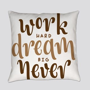 work hard dream big never give up Everyday Pillow