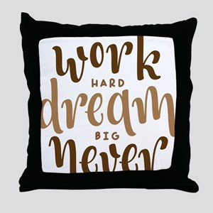 work hard dream big never give up Throw Pillow