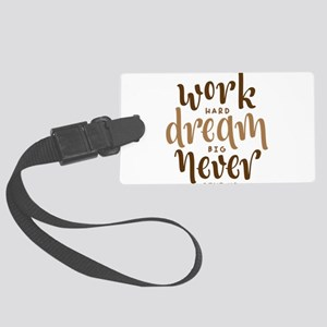 work hard dream big never give u Large Luggage Tag