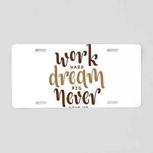 work hard dream big never g Aluminum License Plate