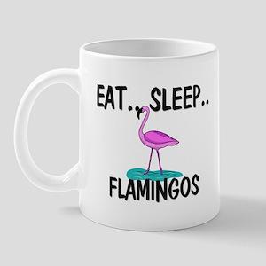Eat ... Sleep ... FLAMINGOS Mug