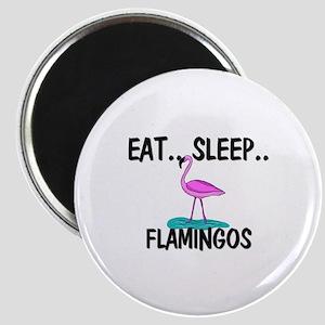 Eat ... Sleep ... FLAMINGOS Magnet
